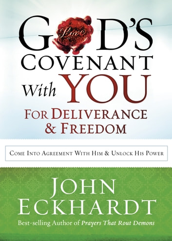 God's Covenant With You for Deliverance and Freedom - Come Into Agreement With Him and Unlock His Power ebook by John Eckhardt