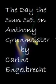 The Day the Sun set on Anthony Grunmeister ebook by Carine Engelbrecht
