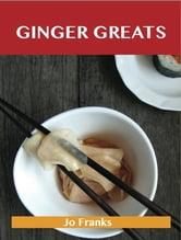 Ginger Greats: Delicious Ginger Recipes, The Top 100 Ginger Recipes ebook by Franks Jo