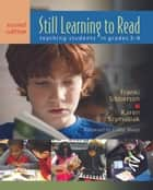 Still Learning to Read, 2nd edition - Teaching Students in Grades 3?6 ebook by Franki Sibberson, Karen Szymusiak