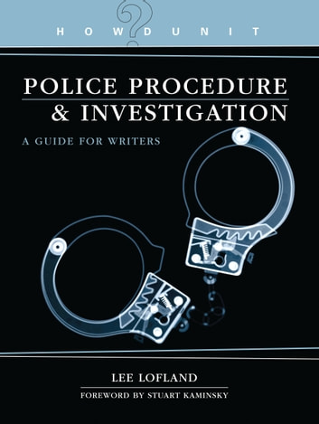 Howdunit Book of Police Procedure and Investigation - A Guide for Writers ebook by Lee Lofland