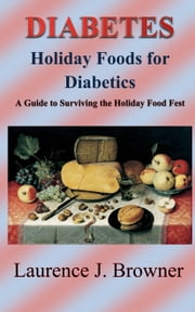 DIABETES: Holiday Foods for Diabetics ebook by Laurence J. Browner
