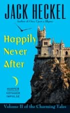 Happily Never After - Volume II of the Charming Tales ebook by Jack Heckel