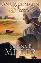 An Uncommon Grace ebook by Serena B. Miller