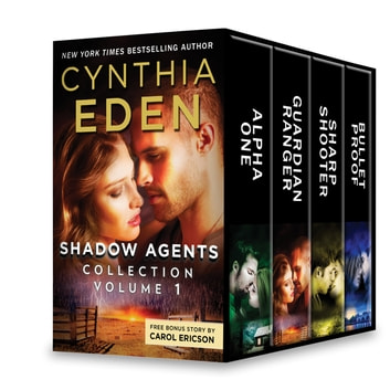 Shadow Agents Collection Volume 1 - Alpha One\Guardian Ranger\Sharpshooter\Bulletproof eBook by Cynthia Eden,Carol Ericson