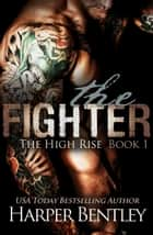 The Fighter (The High Rise, Book 1) ebook by Harper Bentley