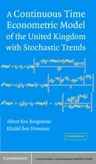 A Continuous Time Econometric Model of the United Kingdom with Stochastic Trends ebook by Albert Rex Bergstrom,Khalid Ben Nowman