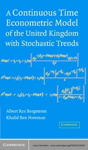 A Continuous Time Econometric Model of the United Kingdom with Stochastic Trends ebook by Albert Rex Bergstrom, Khalid Ben Nowman