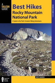 Best Hikes Rocky Mountain National Park - A Guide to the Park's Greatest Hiking Adventures ebook by Kent Dannen