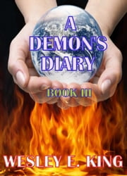 A Demon's Diary: Book III ebook by Wesley E. King