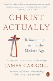 Christ Actually - The Son of God for the Secular Age ebook by James Carroll