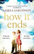 How It Ends - The stunning new novel from Richard & Judy bestselling author of The Twins eBook by Saskia Sarginson
