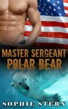 Master Sergeant Polar Bear - Polar Bears of the Air Force, #2 ebook by Sophie Stern