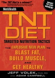 Men's Health TNT Diet: The Explosive New Plan to Blast Fat, Build Muscle, and Get Healthy in 12 Weeks - The Explosive New Plan to Blast Fat, Build Muscle, and Get Healthy ebook by Jeff Volek,Adam Campbell