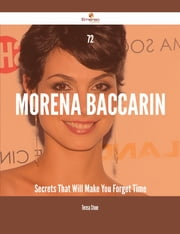 72 Morena Baccarin Secrets That Will Make You Forget Time ebook by Teresa Stone