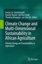 Climate Change and Multi-Dimensional Sustainability in African Agriculture ebook by Rattan Lal,David Kraybill,David O. Hansen,Bal Ram Singh,Theodosy Mosogoya,Lars Olav Eik