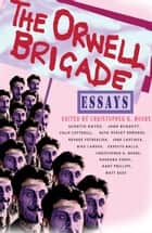 The Orwell Brigade ebook by Christopher G. Moore, John Burdett, Mike Lawson
