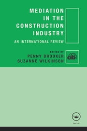 Mediation in the Construction Industry - An International Review ebook by Penny Brooker,Suzanne Wilkinson