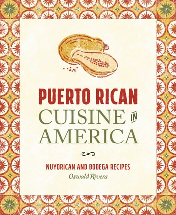 Puerto Rican Cuisine in America - Nuyorican and Bodega Recipes ebook by Oswald Rivera