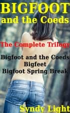 Bigfoot and the Coeds: The Complete Trilogy ebook by Syndy Light