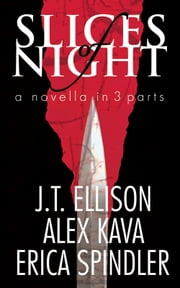 Slices of Night - a novella in 3 parts ebook by Alex Kava,JT Ellison,Erica Spindler