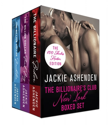 The Billionaire's Club: New York Boxed Set (The 100 Shades Hotter Edition) - The Billion Dollar Bachelor, The Billion Dollar Bad Boy, The Billionaire Biker ebook by Jackie Ashenden