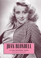 Joan Blondell - A Life between Takes ebook by Matthew Kennedy