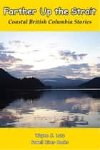 Farther Up the Strait - Coastal British Columbia Stories ebook by Wayne J. Lutz