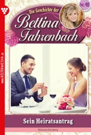 Bettina Fahrenbach 48 - Liebesroman - Sein Heiratsantrag ebook by Michaela Dornberg
