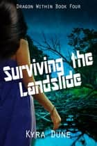 Surviving The Landslide - Dragon Within, #4 ebook by Kyra Dune