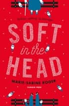 Soft in the Head ebook by Marie-Sabine Roger