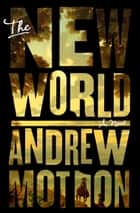 The New World - A Novel ebook by Andrew Motion