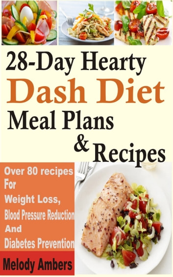 28-Day Hearty Dash Diet Meal Plan & Recipes - Over 80 recipes For Weight Loss, Blood Pressure Reduction And Diabetes Prevention ebook by Melody Ambers