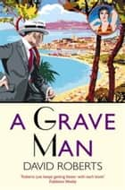 A Grave Man ebook by David Roberts