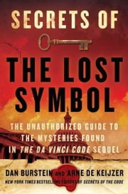 Secrets of The Lost Symbol - The Unauthorized Guide to the Mysteries Behind The Da Vinci Code Sequel ebook by Daniel Burstein,Arne de Keijzer