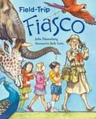 Field-Trip Fiasco ebook by Julie Danneberg, Judy Love