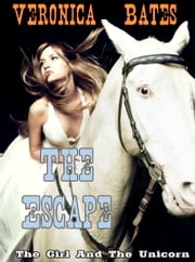 The Girl and the Unicorn: Book 3: The Escape ebook by Veronica Bates