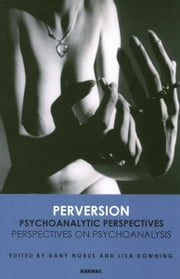 Perversion: Psychoanalytic Perspectives/Perspectives on Psychoanalysis ebook by Downing, Lisa