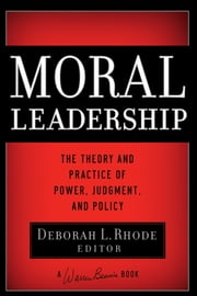 Moral Leadership - The Theory and Practice of Power, Judgment and Policy ebook by Deborah L. Rhode,Warren Bennis