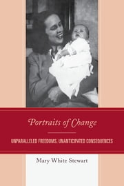 Portraits of Change - Unparalleled Freedoms, Unanticipated Consequences ebook by Mary White Stewart