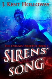 Sirens' Song (The ENIGMA Directive Book 2) ebook by J. Kent Holloway