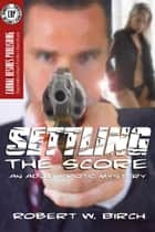 Settling the Score ebook by Robert W. Birch