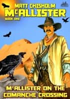 McAllister 1: McAllister on the Comanche Crossing ebook by Matt Chisholm