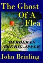 The Ghost Of A Flea ebook by John Brinling