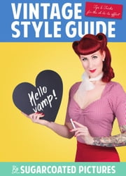 Vintage style guide - tips & trucs for the oh-la-la effect ebook by Sugarcoated Pictures