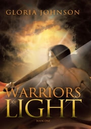 WARRIORS OF LIGHT - BOOK ONE ebook by GLORIA JOHNSON