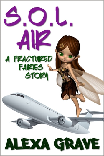 S.O.L. Air (Fractured Fairies, 2) - A Fractured Fairies Story ebook by Alexa Grave