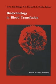 Biotechnology in blood transfusion - Proceedings of the Twelfth Annual Symposium on Blood Transfusion, Groningen 1987, organized by the Red Cross Blood Bank Groningen-Drenthe ebook by Cees Smit Sibinga,P.C. Das,L.R. Overby