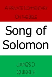 A Private Commentary on the Bible: Song of Solomon ebook by James D. Quiggle