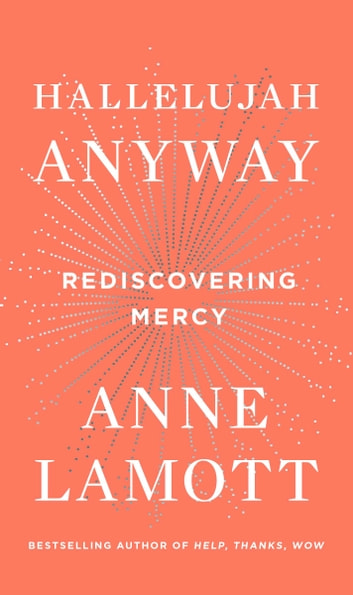 Hallelujah anyway ebook by anne lamott 9780735213593 rakuten kobo hallelujah anyway rediscovering mercy ebook by anne lamott fandeluxe Image collections